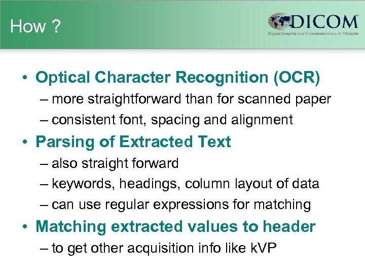 How ? • Optical Character Recognition (OCR) – more straightforward than for scanned paper