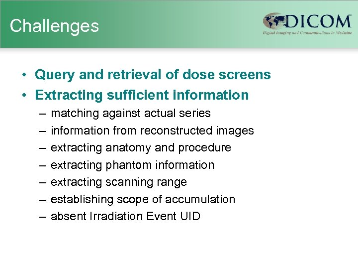 Challenges • Query and retrieval of dose screens • Extracting sufficient information – –