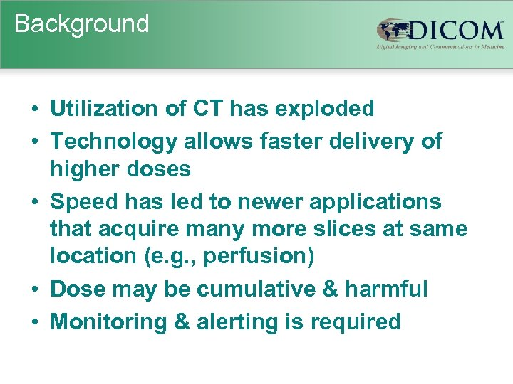 Background • Utilization of CT has exploded • Technology allows faster delivery of higher