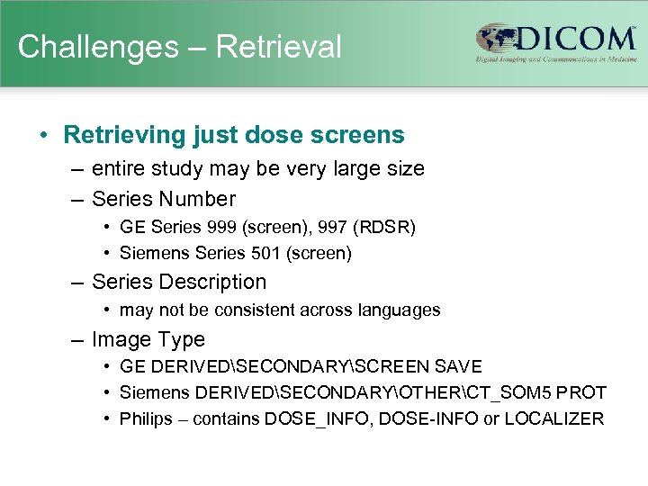 Challenges – Retrieval • Retrieving just dose screens – entire study may be very