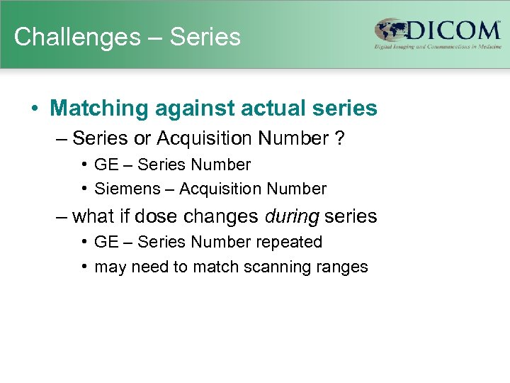 Challenges – Series • Matching against actual series – Series or Acquisition Number ?
