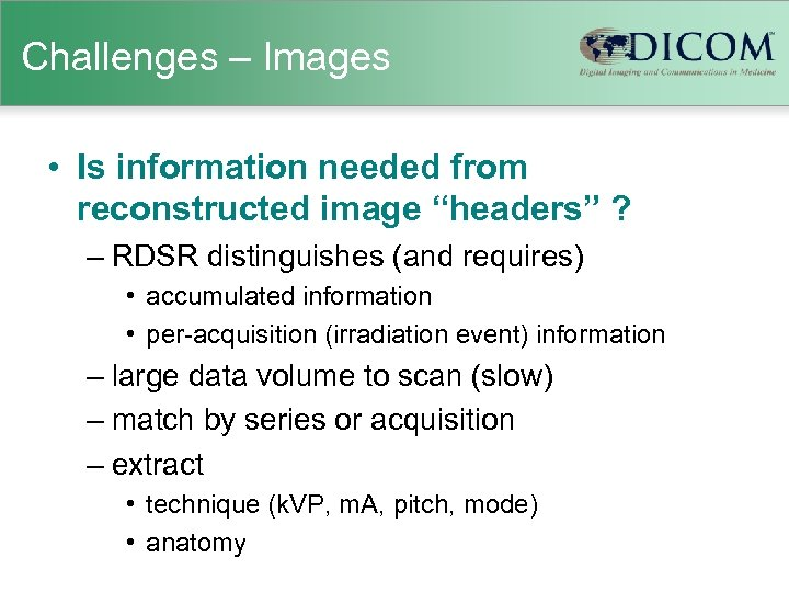 "Challenges – Images • Is information needed from reconstructed image ""headers"" ? – RDSR"