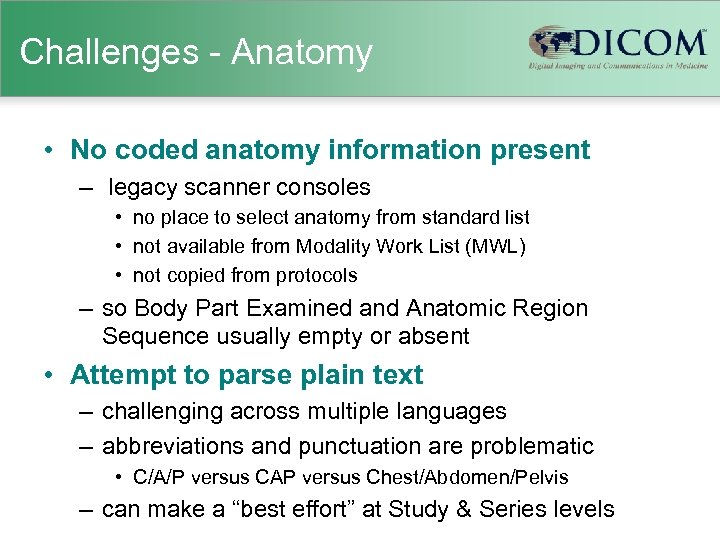 Challenges - Anatomy • No coded anatomy information present – legacy scanner consoles •