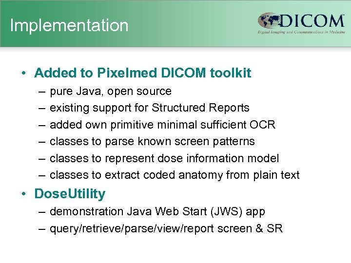 Implementation • Added to Pixelmed DICOM toolkit – – – pure Java, open source