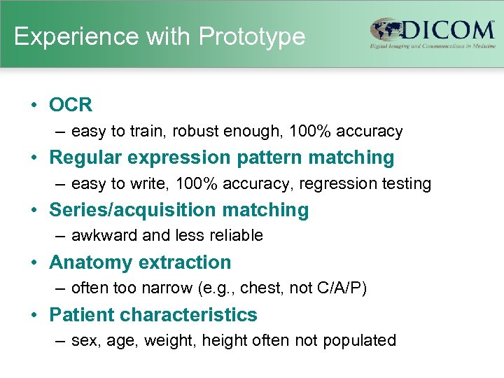 Experience with Prototype • OCR – easy to train, robust enough, 100% accuracy •