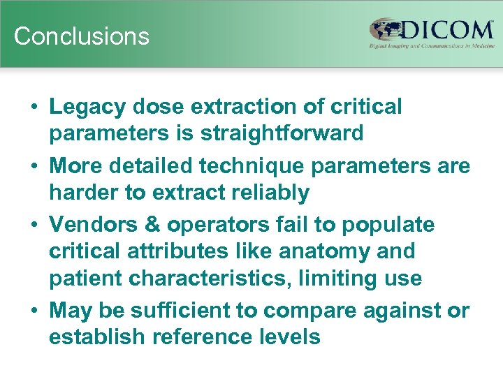 Conclusions • Legacy dose extraction of critical parameters is straightforward • More detailed technique
