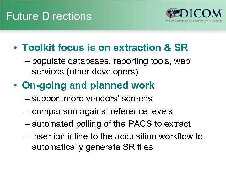 Future Directions • Toolkit focus is on extraction & SR – populate databases, reporting