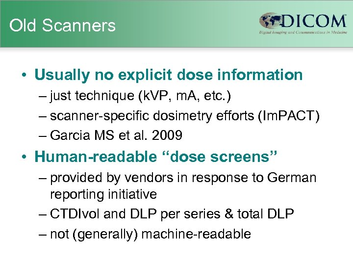 Old Scanners • Usually no explicit dose information – just technique (k. VP, m.