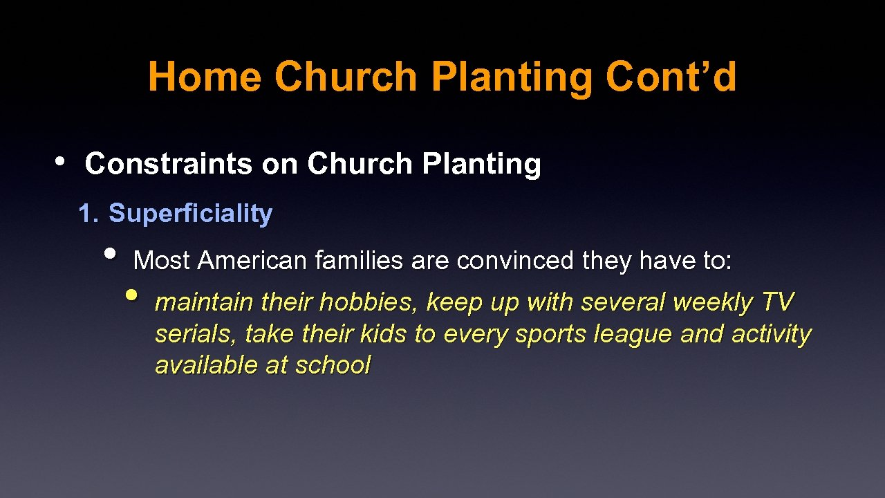 Home Church Planting Cont'd • Constraints on Church Planting 1. Superficiality • Most American
