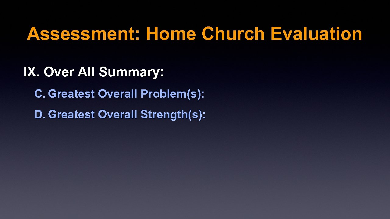 Assessment: Home Church Evaluation IX. Over All Summary: C. Greatest Overall Problem(s): D. Greatest