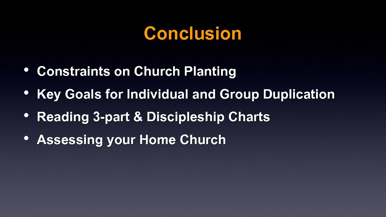 Conclusion • • Constraints on Church Planting Key Goals for Individual and Group Duplication