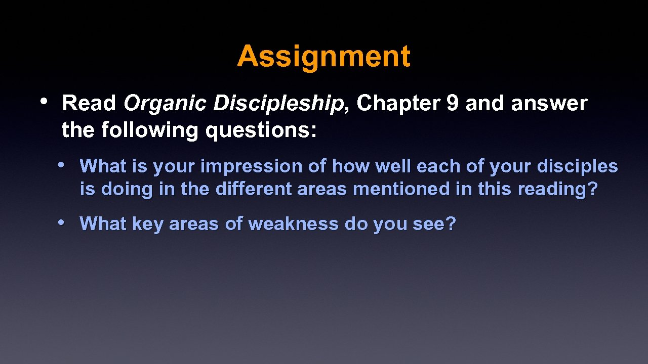 Assignment • Read Organic Discipleship, Chapter 9 and answer the following questions: • What