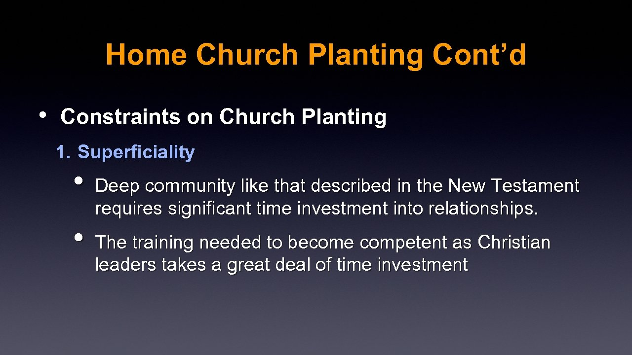 Home Church Planting Cont'd • Constraints on Church Planting 1. Superficiality • Deep community