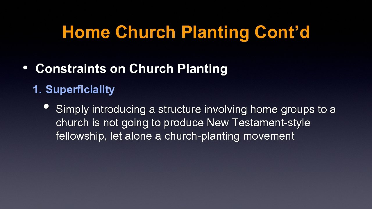 Home Church Planting Cont'd • Constraints on Church Planting 1. Superficiality • Simply introducing