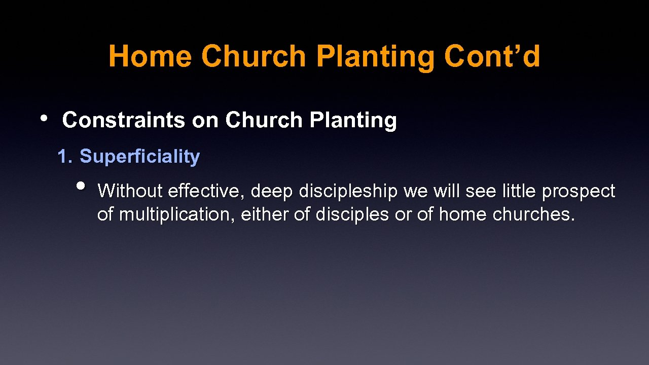Home Church Planting Cont'd • Constraints on Church Planting 1. Superficiality • Without effective,