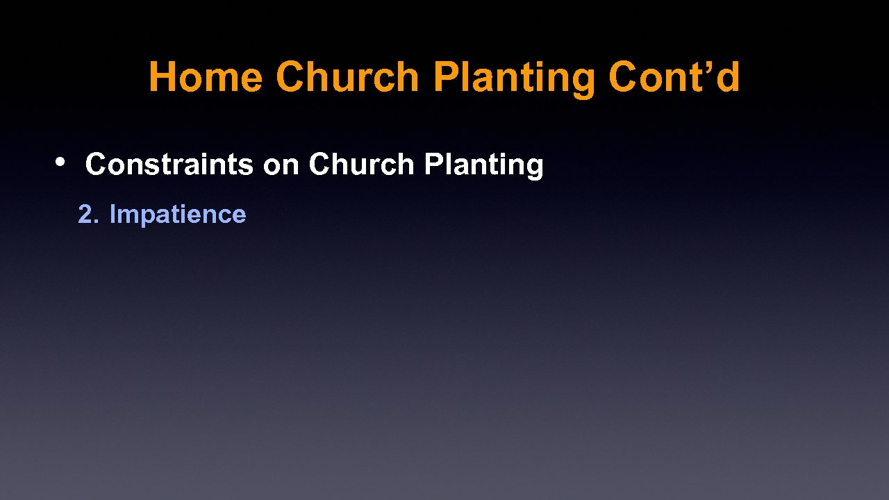 Home Church Planting Cont'd • Constraints on Church Planting 2. Impatience