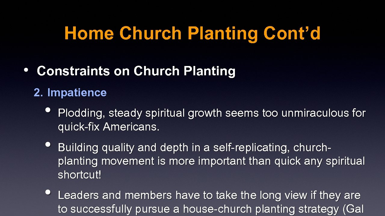 Home Church Planting Cont'd • Constraints on Church Planting 2. Impatience • Plodding, steady
