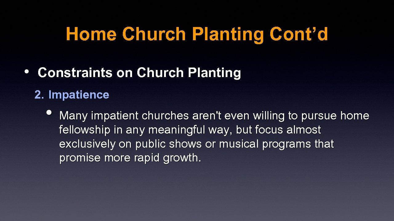 Home Church Planting Cont'd • Constraints on Church Planting 2. Impatience • Many impatient