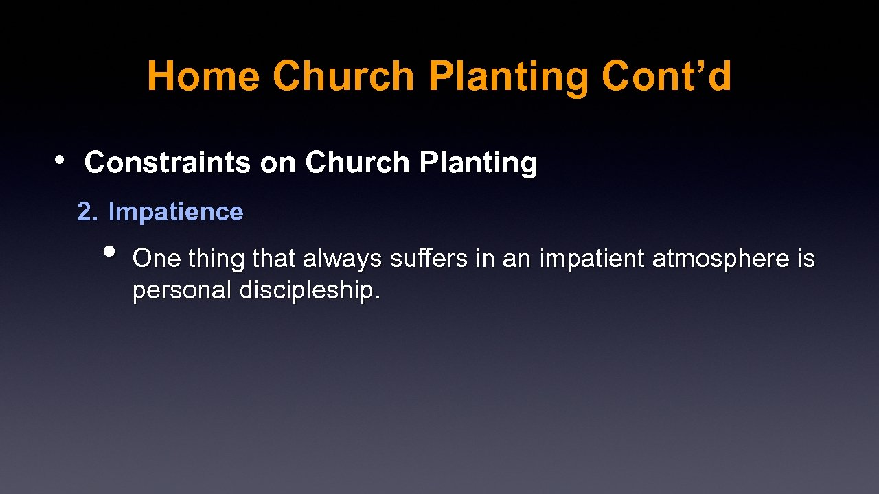 Home Church Planting Cont'd • Constraints on Church Planting 2. Impatience • One thing