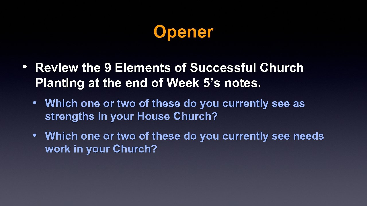 Opener • Review the 9 Elements of Successful Church Planting at the end of