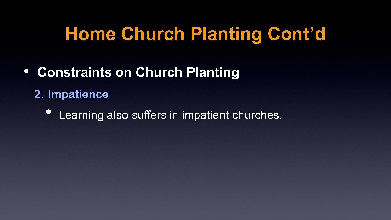 Home Church Planting Cont'd • Constraints on Church Planting 2. Impatience • Learning also