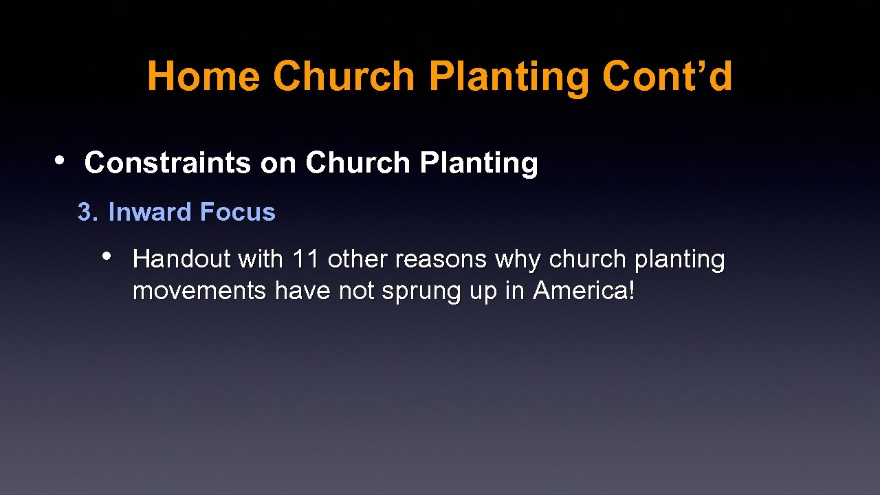 Home Church Planting Cont'd • Constraints on Church Planting 3. Inward Focus • Handout
