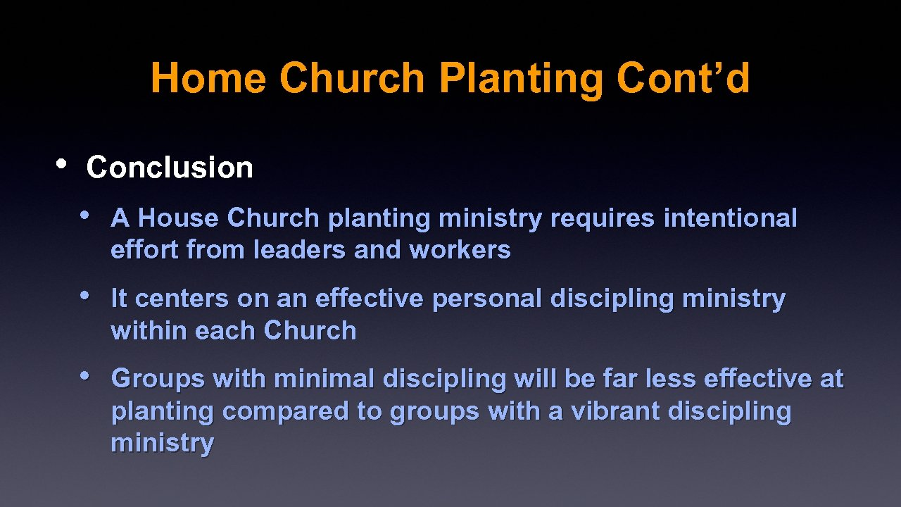 Home Church Planting Cont'd • Conclusion • A House Church planting ministry requires intentional