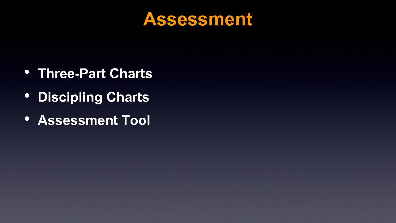 Assessment • • • Three-Part Charts Discipling Charts Assessment Tool