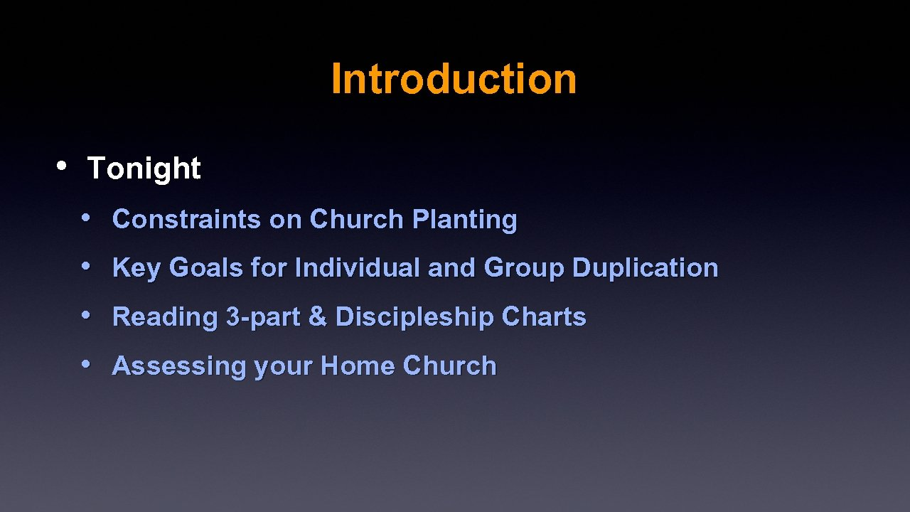 Introduction • Tonight • • Constraints on Church Planting Key Goals for Individual and