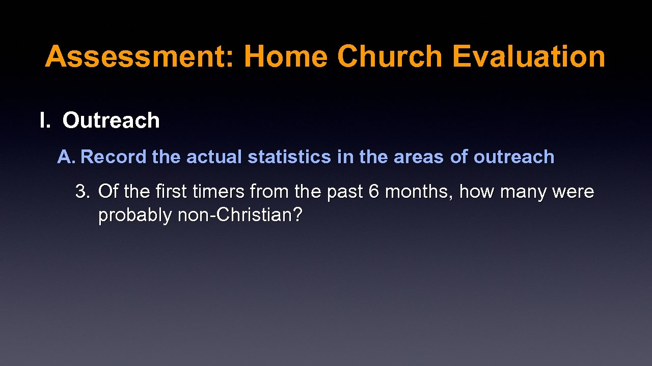 Assessment: Home Church Evaluation I. Outreach A. Record the actual statistics in the areas
