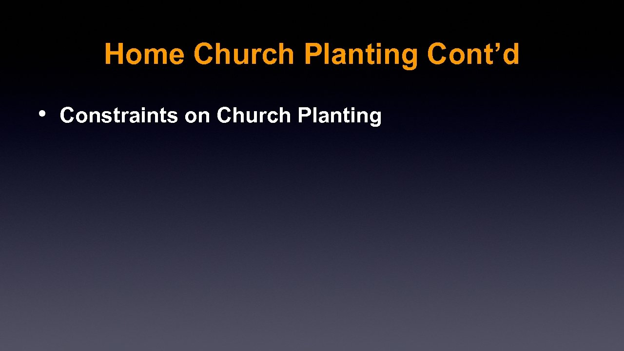 Home Church Planting Cont'd • Constraints on Church Planting