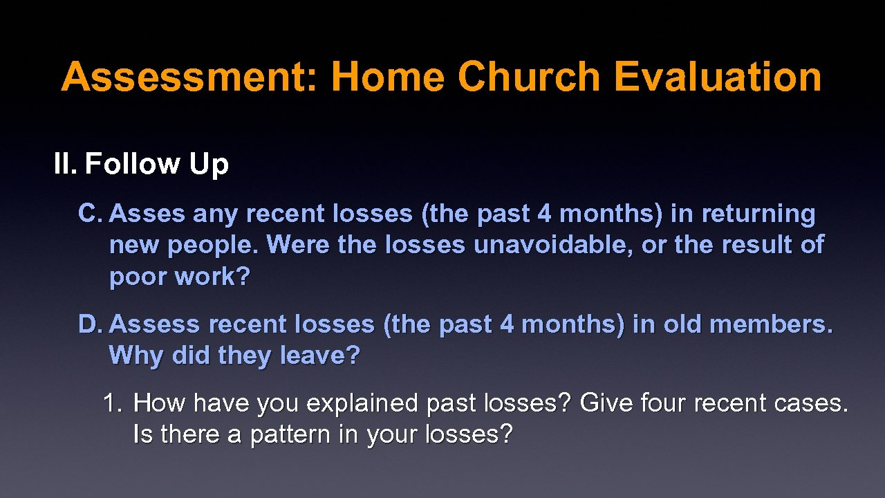 Assessment: Home Church Evaluation II. Follow Up C. Asses any recent losses (the past