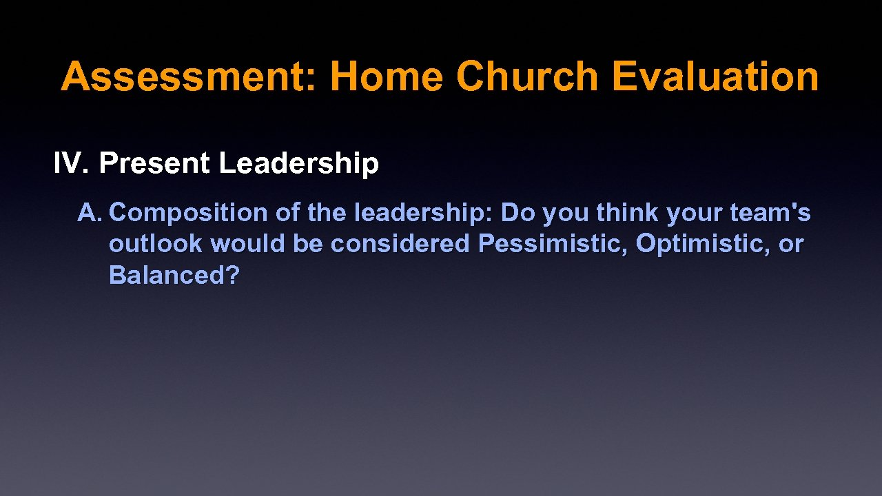 Assessment: Home Church Evaluation IV. Present Leadership A. Composition of the leadership: Do you
