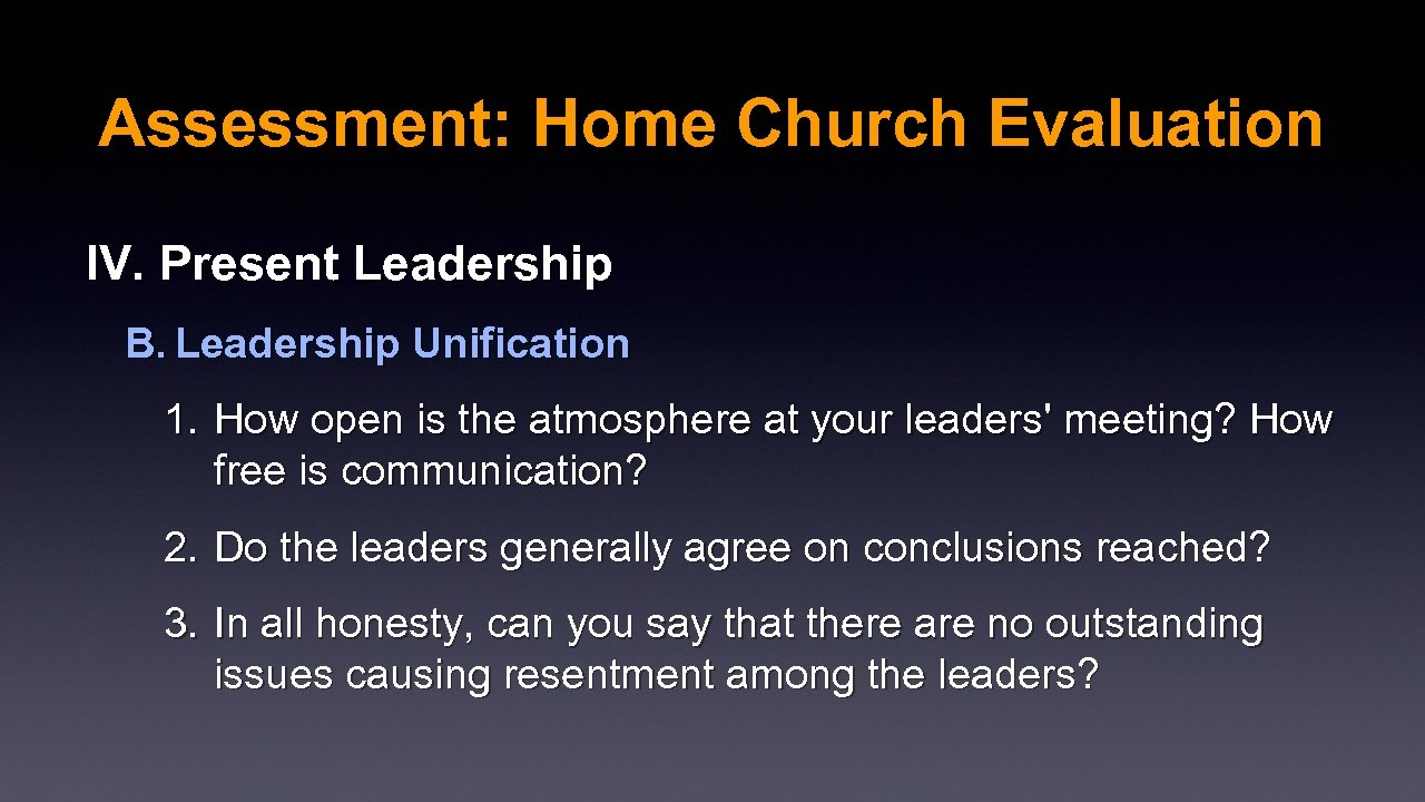 Assessment: Home Church Evaluation IV. Present Leadership B. Leadership Unification 1. How open is