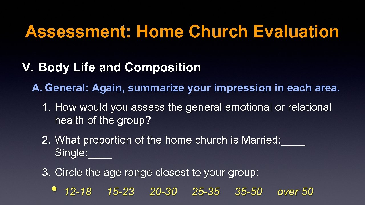Assessment: Home Church Evaluation V. Body Life and Composition A. General: Again, summarize your