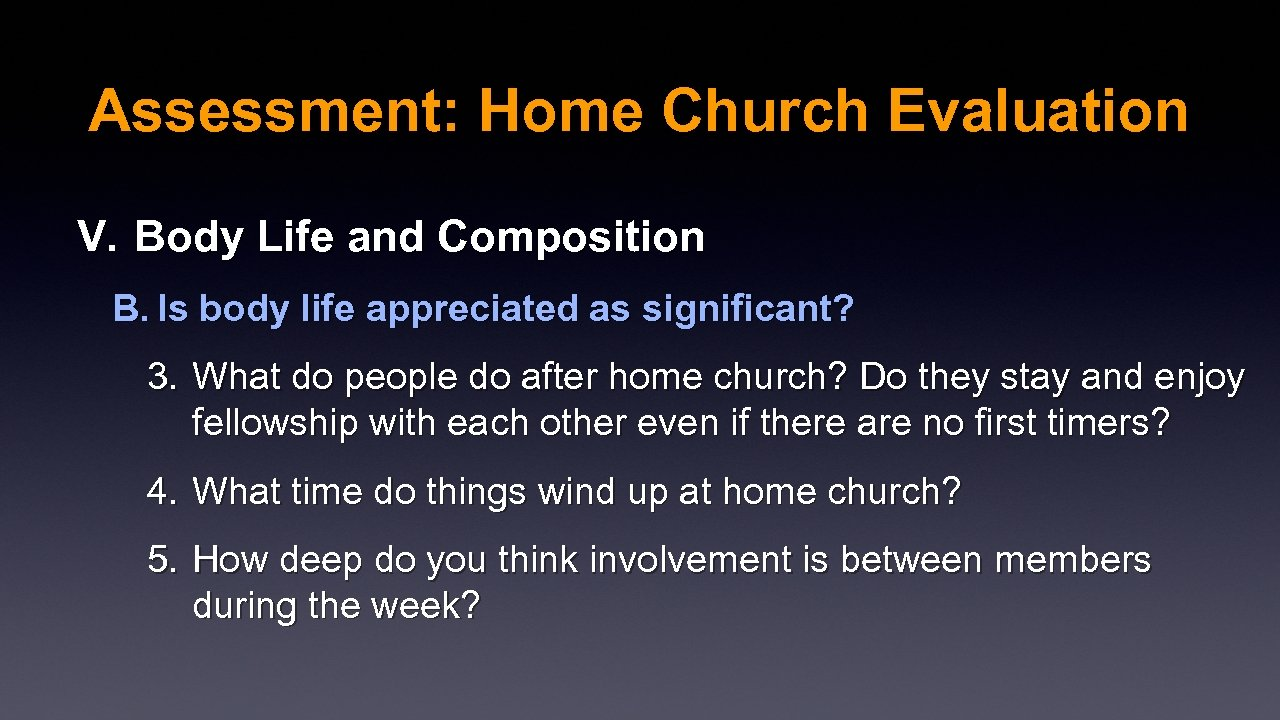 Assessment: Home Church Evaluation V. Body Life and Composition B. Is body life appreciated