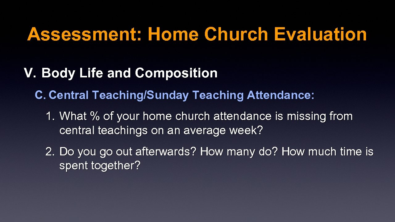 Assessment: Home Church Evaluation V. Body Life and Composition C. Central Teaching/Sunday Teaching Attendance: