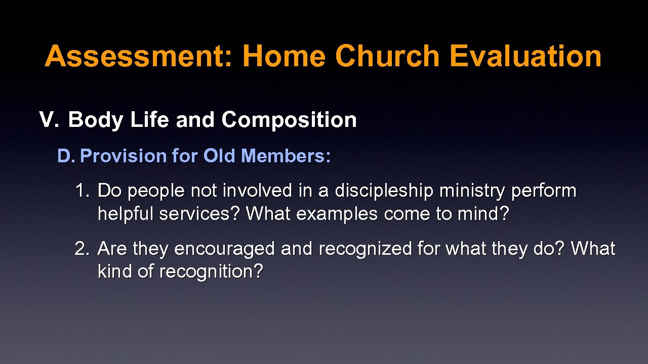 Assessment: Home Church Evaluation V. Body Life and Composition D. Provision for Old Members: