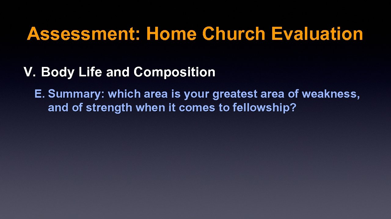 Assessment: Home Church Evaluation V. Body Life and Composition E. Summary: which area is