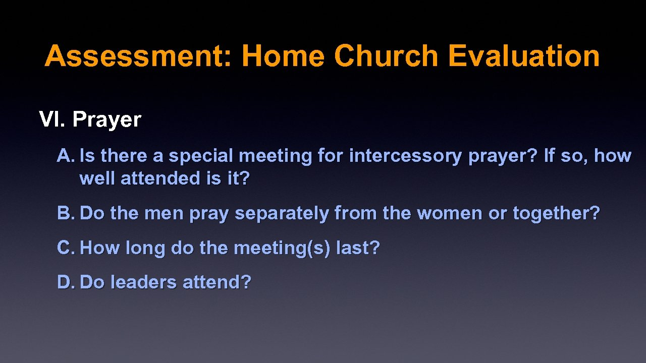 Assessment: Home Church Evaluation VI. Prayer A. Is there a special meeting for intercessory