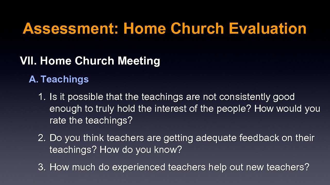 Assessment: Home Church Evaluation VII. Home Church Meeting A. Teachings 1. Is it possible