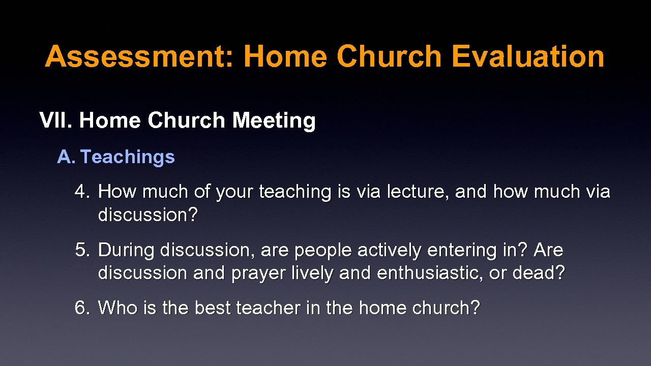 Assessment: Home Church Evaluation VII. Home Church Meeting A. Teachings 4. How much of