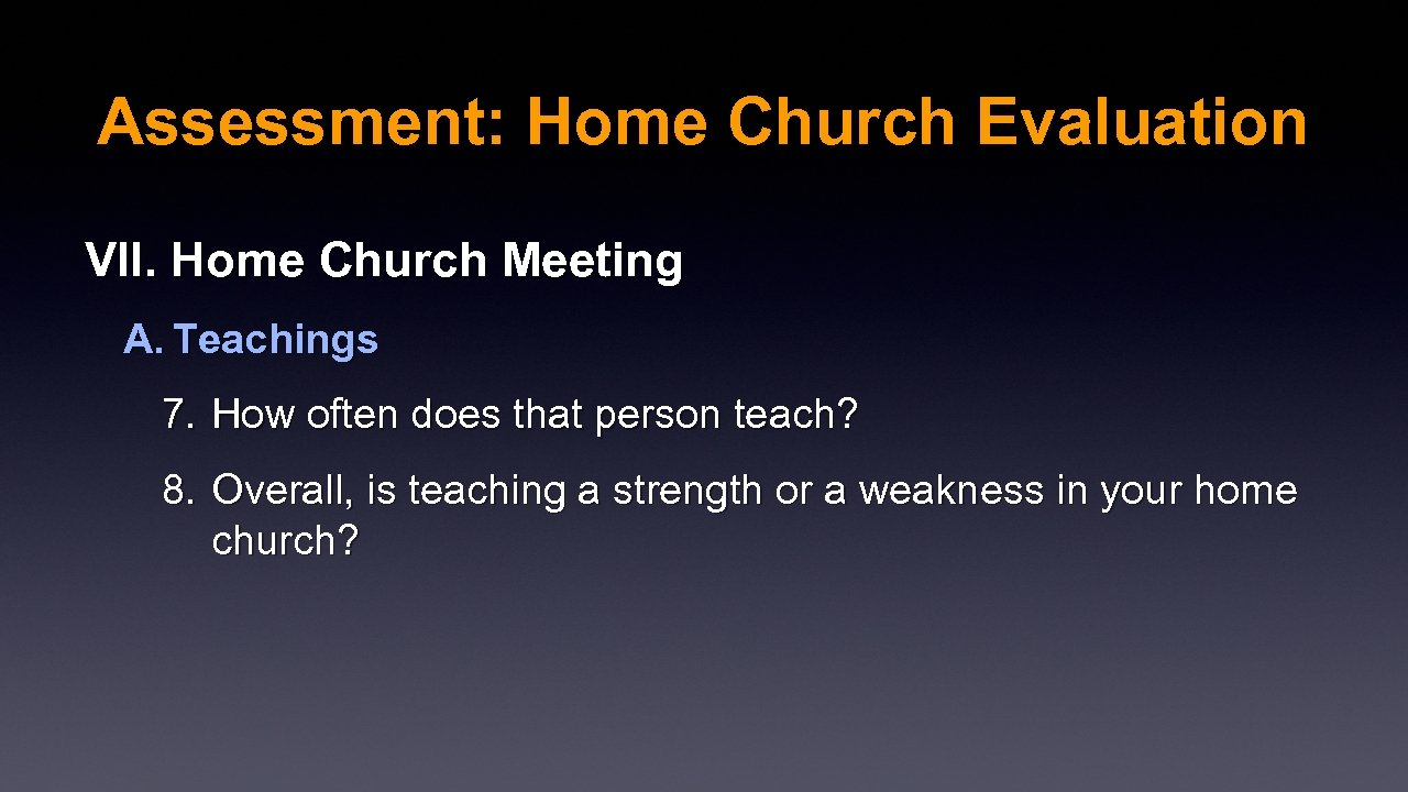 Assessment: Home Church Evaluation VII. Home Church Meeting A. Teachings 7. How often does