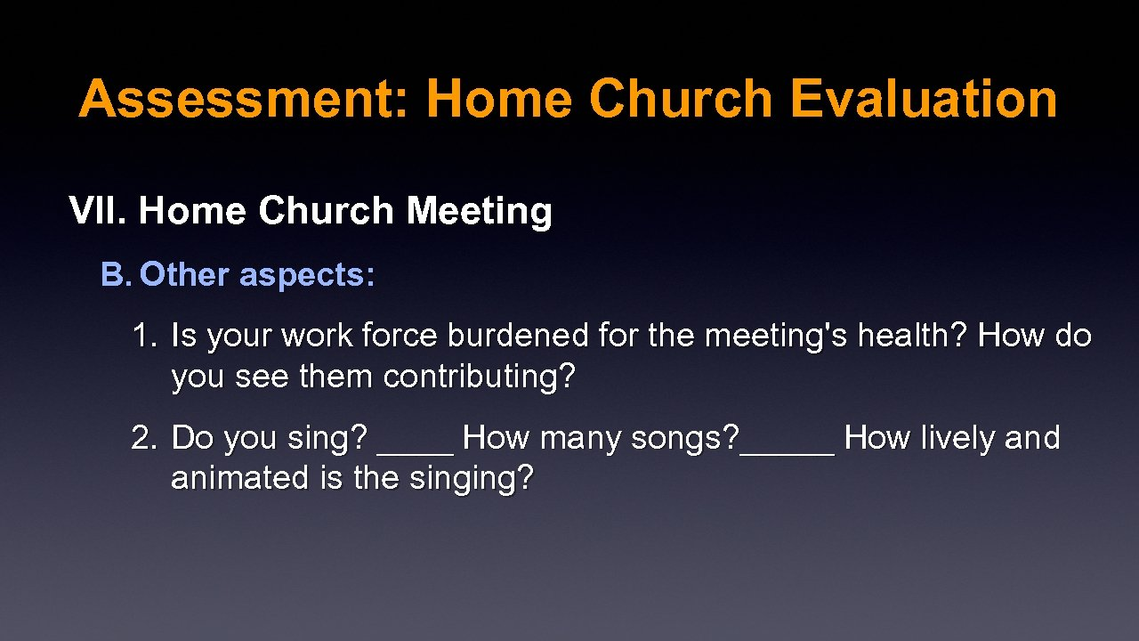 Assessment: Home Church Evaluation VII. Home Church Meeting B. Other aspects: 1. Is your