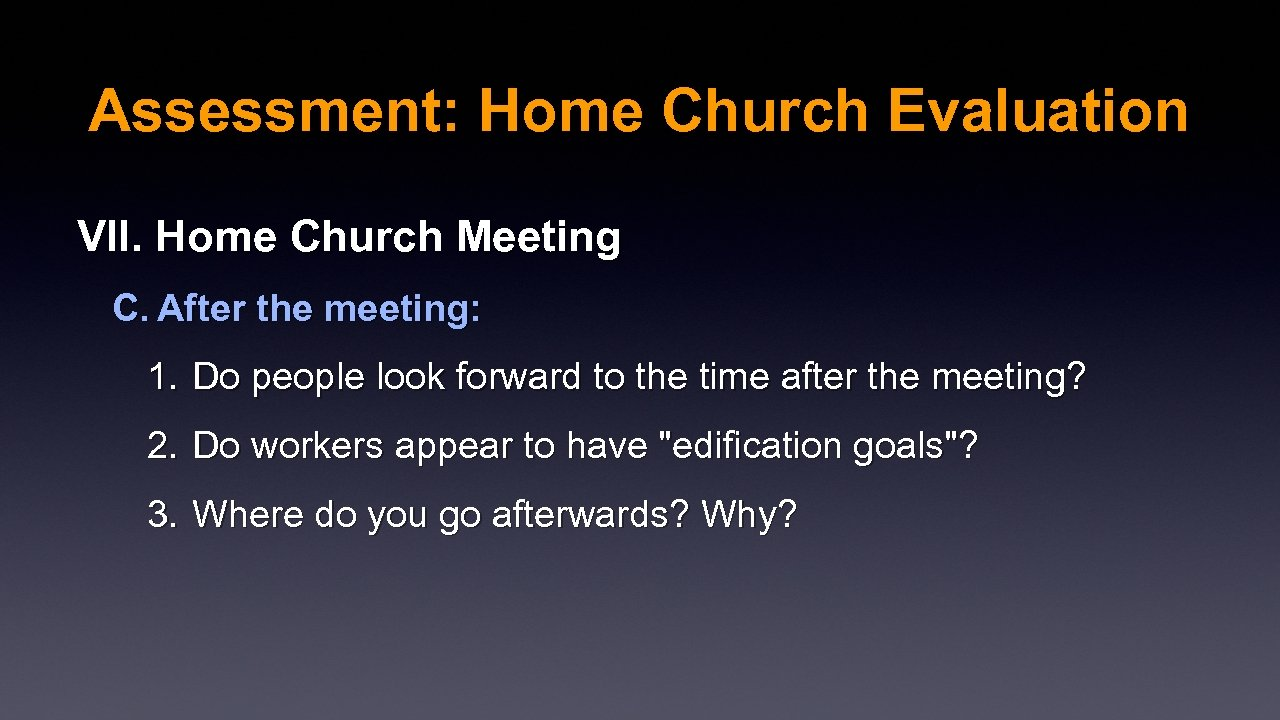 Assessment: Home Church Evaluation VII. Home Church Meeting C. After the meeting: 1. Do