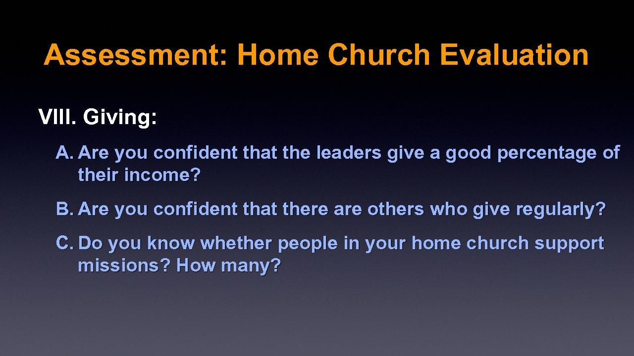 Assessment: Home Church Evaluation VIII. Giving: A. Are you confident that the leaders give