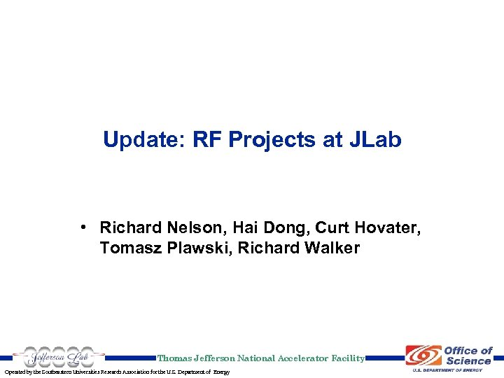 Update: RF Projects at JLab • Richard Nelson, Hai Dong, Curt Hovater, Tomasz Plawski,