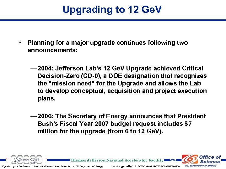 Upgrading to 12 Ge. V • Planning for a major upgrade continues following two