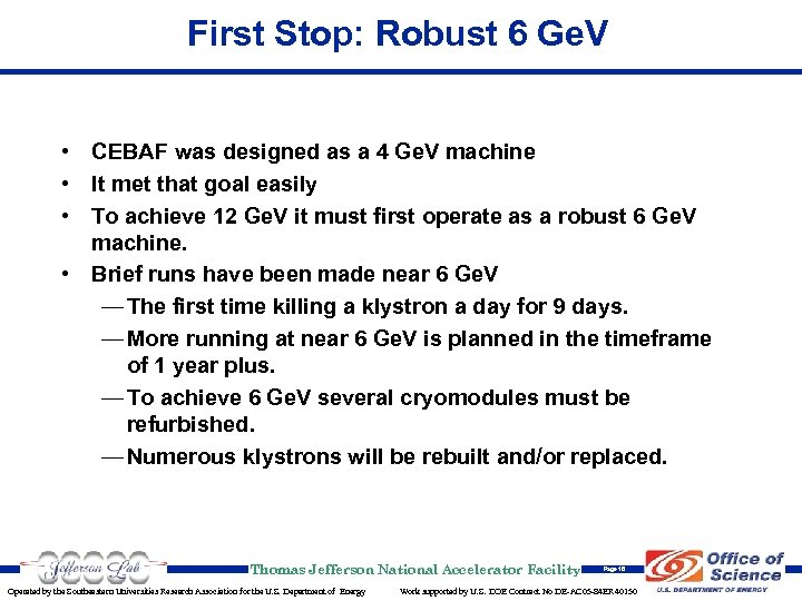 First Stop: Robust 6 Ge. V • CEBAF was designed as a 4 Ge.