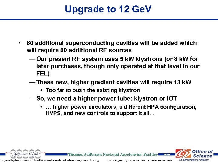 Upgrade to 12 Ge. V • 80 additional superconducting cavities will be added which